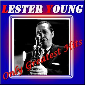 Lester Young: Only Greatest Hits (Original Recordings Digitally Remastered)