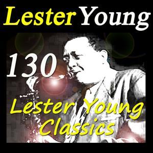 130 Lester Young Classics (Original Recordings Digitally Remastered)