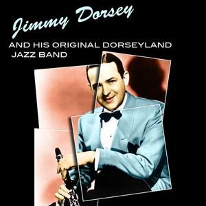 Jimmy Dorsey and His Original Dorseyland Jazz Band