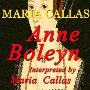 Donizetti: Anne Boleyn Interpreted By Maria Callas (Live Recordings 1957)