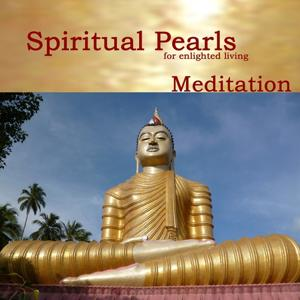 Spritual Pearls for enlighted living - Meditation