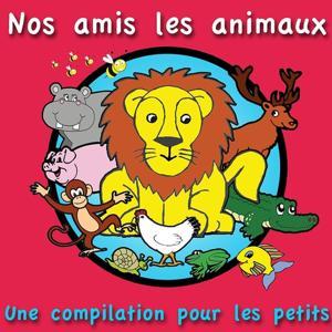 Nos amis les animaux (Une compilation pour les petits)