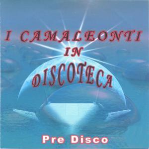 I Camaleonti in Discoteca (Pre Disco)