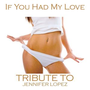 If You Had My Love (Tribute to Jennifer Lopez)