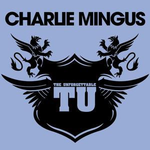 The Unforgettable CHARLIE MINGUS