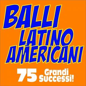Balli Latino Americani (75 Grandi Successi!)