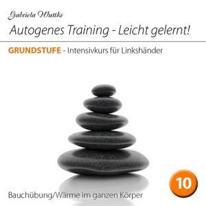 Autogenes Training-Leicht gelernt! (Intensivkurs für Linkshänder - Vol.10)