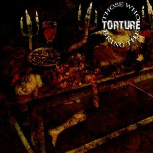 Those Who Bring the Torture