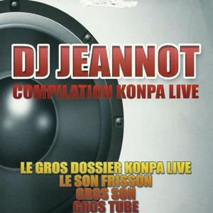 DJ Jeannot - Compilation Konpa Live (Le gros dossier Konpa Live - Le son frisson - Gros son - Gros tube)
