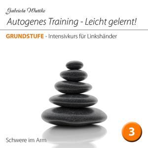 Autogenes Training-Leicht gelernt! (Intensivkurs für Linkshänder-Vol.3)