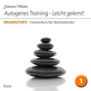 Autogenes Training-Leicht gelernt! (Intensivkurs für Rechtshänder - Vol.1)
