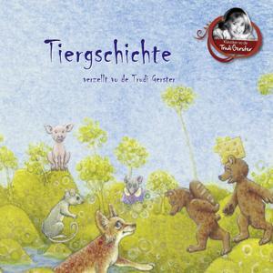 Tiergschichte verzellt vo de Trudi Gerster