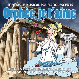 Orphée, je t'aime (Spectacle musical pour adolescents, avec les accompagnements musicaux pour les chanter soi-même ou avec sa classe)