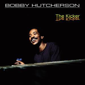 Bobby Hutcherson: The Kicker