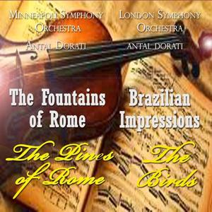 Respighi: The Fountains of Rome, The Pines of Rome, Brazilian Impressions & The Birds