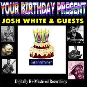 Your Birthday Present - Josh White & Guests