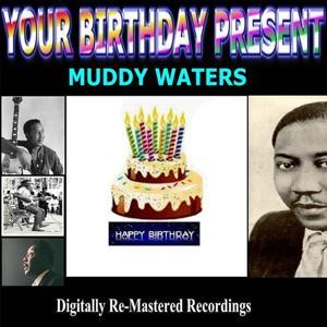 Your Birthday Present - Muddy Waters