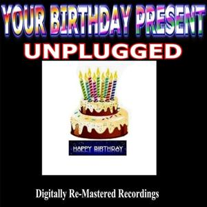 Your Birthday Present - Unplugged