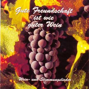 Gute Freundschaft ist wie guter Wein (Wein - und Stimmungslieder)