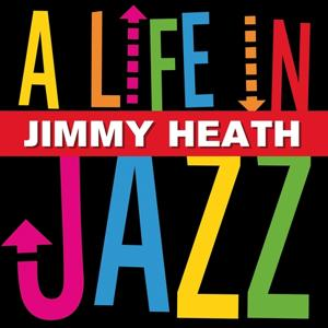 Jimmy Heath - A Life In Jazz
