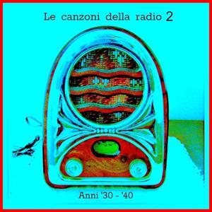 Le canzoni della radio 2 (Anni '30 - '40)
