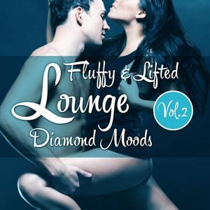 Fluffy & Lifted Lounge Diamond Moods, Vol. 2 (A Beatism' Lounge Deluxe Music Selection)