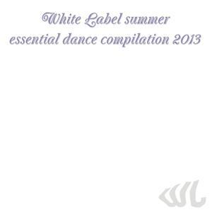 White Label Summer Essential Dance Compilation 2013 (30 Top Hits for DJ Set)