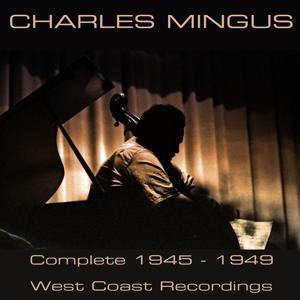 Charles Mingus: Complete 1945-1949 West Coast Recordings