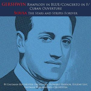 Gershwin: Rhapsody in Blue, Concerto in F, Cuban Overture - Sousa: The Stars and Stripes Forever