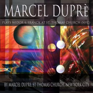 Marcel Dupré Plays Widor & Franck at Saint Thomas Church, NYC