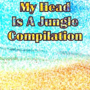 My Head Is a Jungle Compilation (Top 60 Dance Electro House Hits Summer)