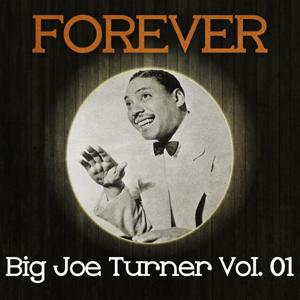 Forever Big Joe Turner Vol. 01