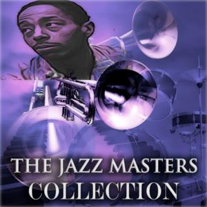 The Jazz Masters Collection (Original Jazz Recordings - Remastered)