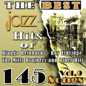 The Best Jazz Hits of Django Reinhardt, Roy Eldridge, The Mills Brothers and Other Hits, Vol. 9 (145 Songs)