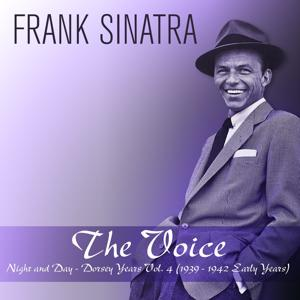 The Voice: Night and Day - Dorsey Years, Vol. 4 (1939 - 1942 Early Years)