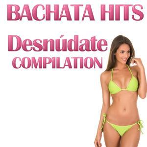 Bachata Hits (Desnúdate Compilation)