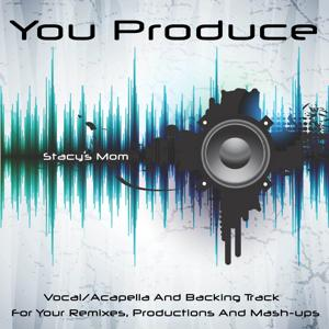 You Produce - Stacy's Mom