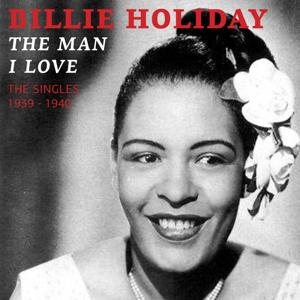 The Man I Love (The Singles 1939 - 1940)