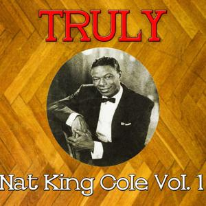 Truly Nat King Cole, Vol. 1