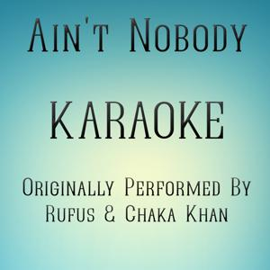 Ain't Nobody (Karaoke Version) (Originally Performed by Rufus & Chaka Khan)
