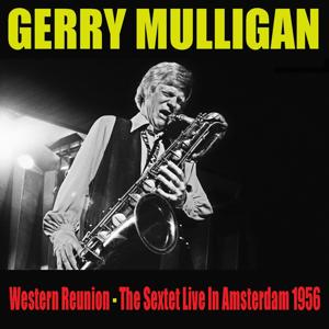 Gerry Mulligan: Western Reunion - The Sextet Live In Amsterdam 1956