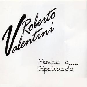 Roberto Valentini musica e... spettacolo