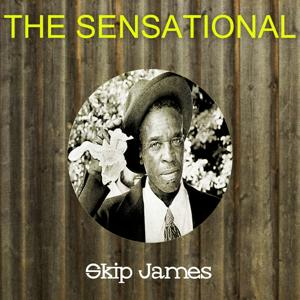 The Sensational Skip James
