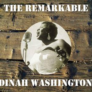 The Remarkable Dinah Washington