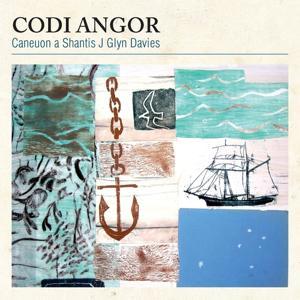 Codi Angor (Caneuon a Shantis J Glyn Davies)