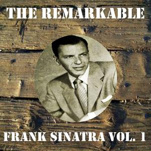 The Remarkable Frank Sinatra, Vol. 1