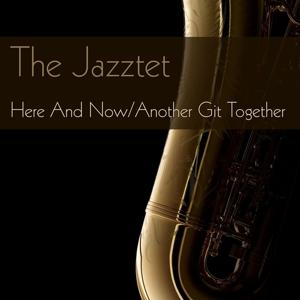 The Jazztet: Here And Now/Another Git Together