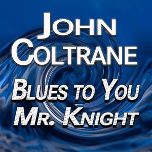 Blues to You Mr. Knight (Original Artist Original Songs)