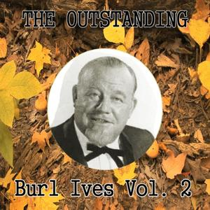 The Outstanding Burl Ives Vol. 2
