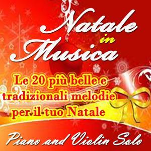 Natale in musica: le 20 più belle e tradizionali melodie per il tuo Natale (Piano & Violin Solo)